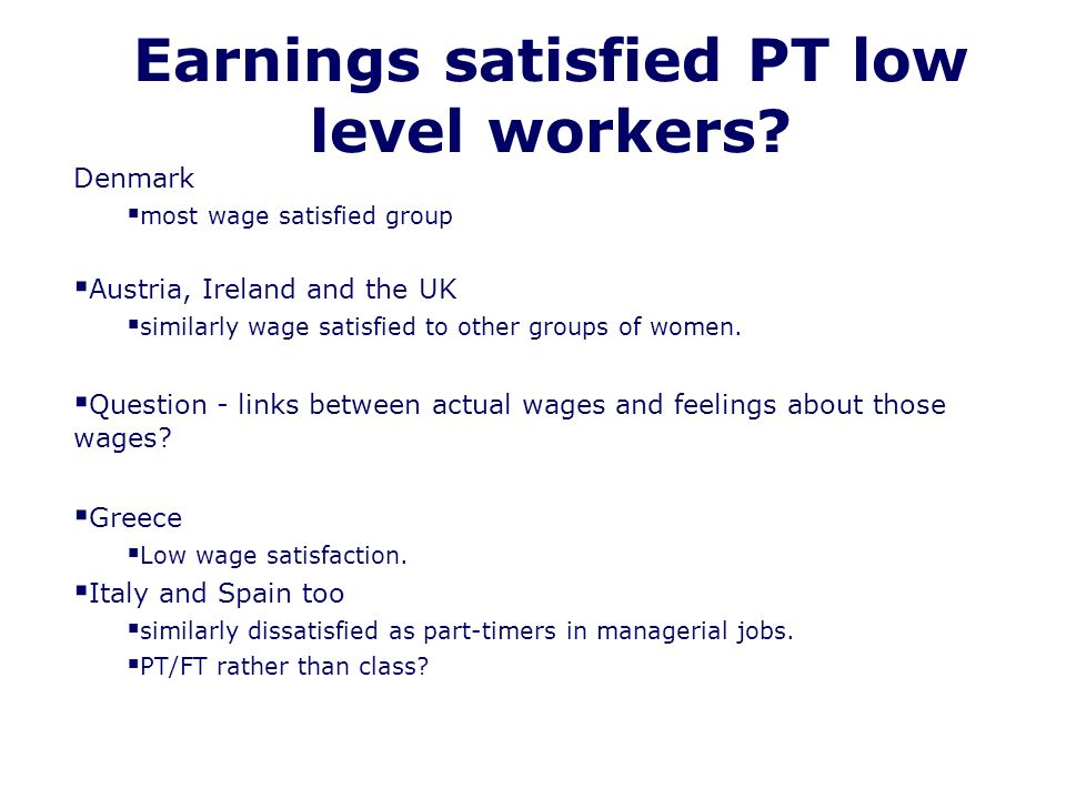 Earnings satisfied PT low level workers.
