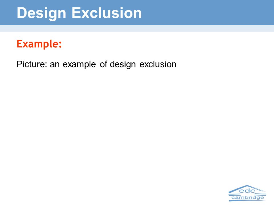 Design Exclusion Example: Picture: an example of design exclusion