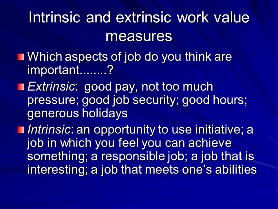 Intrinsic and extrinsic work value measures Which aspects of job do you think are important
