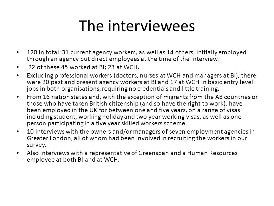 The interviewees 120 in total: 31 current agency workers, as well as 14 others, initially employed through an agency but direct employees at the time of the interview.