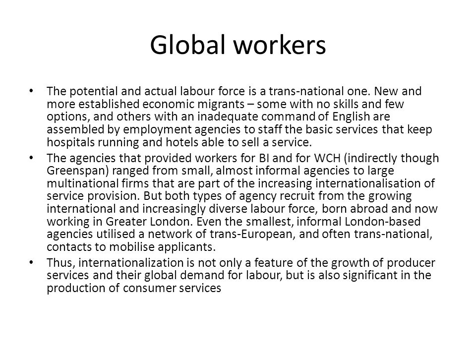 Global workers The potential and actual labour force is a trans-national one.