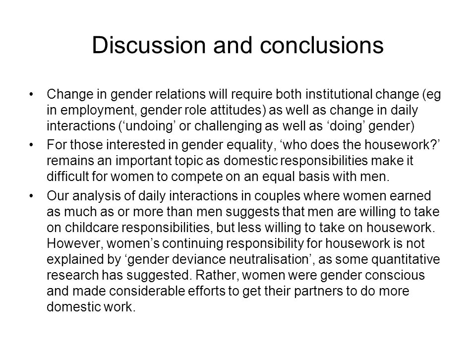 Discussion and conclusions Change in gender relations will require both institutional change (eg in employment, gender role attitudes) as well as chan