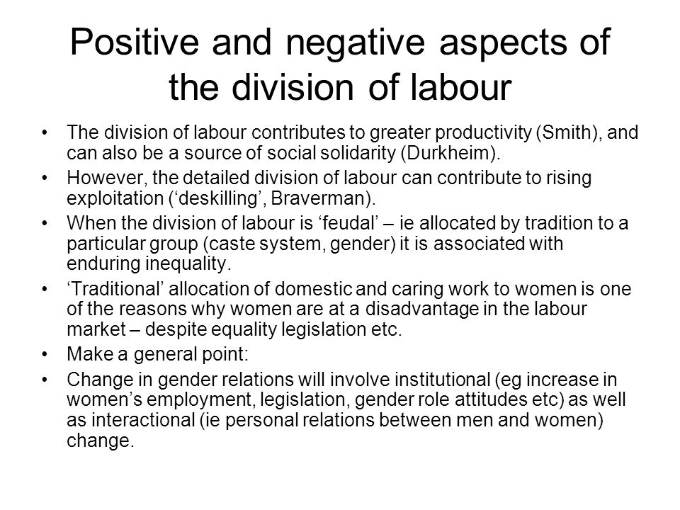 Positive and negative aspects of the division of labour The division of labour contributes to greater productivity (Smith), and can also be a source o