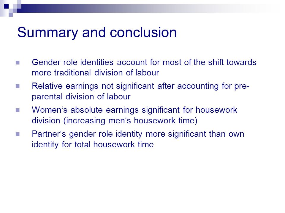 UK – US comparison: context matters Greater significance of gender role identities may point to more choice in UK than US May be due to longer leave and availability of part-time employment Gendered assumption of maternity/paternity leave policies in UK may discourage non-traditional division of labour even when women earn more More evidence on associations with individual entitlements and take-up needed