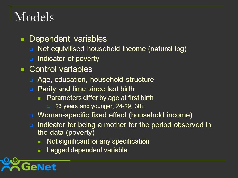 Models Dependent variables Net equivilised household income (natural log) Indicator of poverty Control variables Age, education, household structure P
