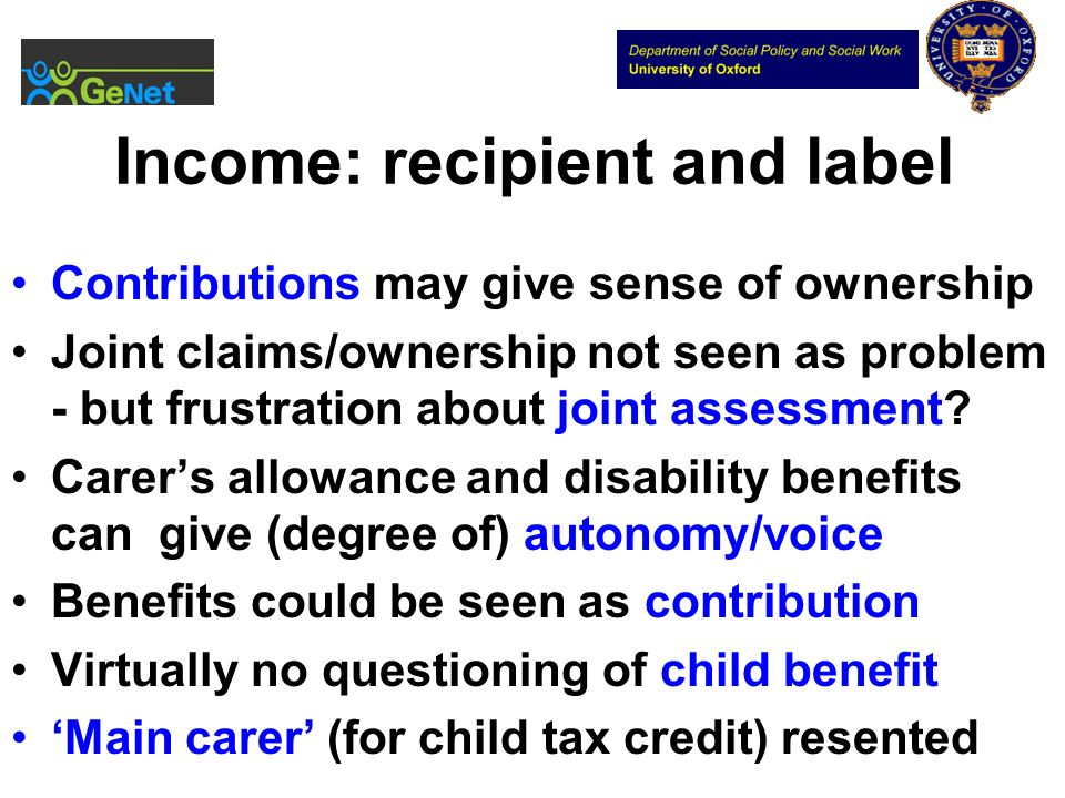 Income: recipient and label Contributions may give sense of ownership Joint claims/ownership not seen as problem - but frustration about joint assessment.