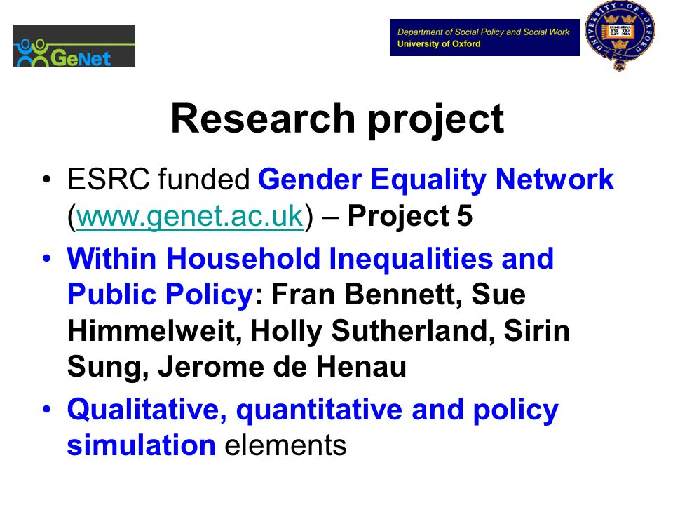 Research project ESRC funded Gender Equality Network (www.genet.ac.uk) – Project 5www.genet.ac.uk Within Household Inequalities and Public Policy: Fra