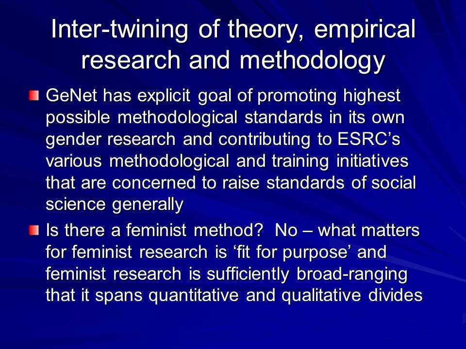 Inter-twining of theory, empirical research and methodology GeNet has explicit goal of promoting highest possible methodological standards in its own