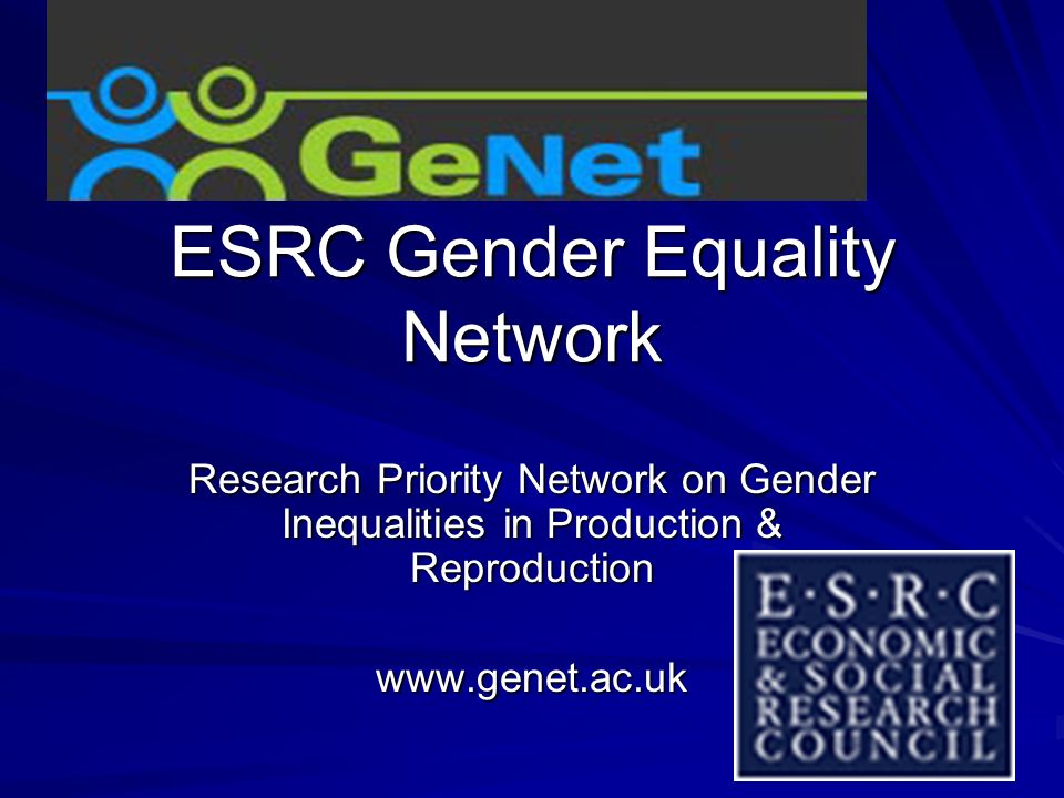 ESRC Gender Equality Network Research Priority Network on Gender Inequalities in Production & Reproduction www.genet.ac.uk