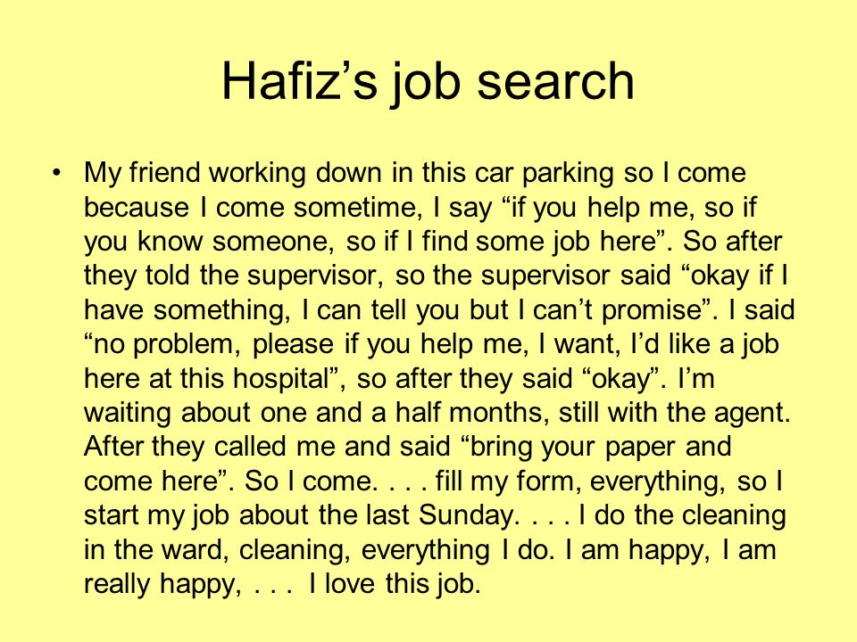 Hafizs job search My friend working down in this car parking so I come because I come sometime, I say if you help me, so if you know someone, so if I find some job here.