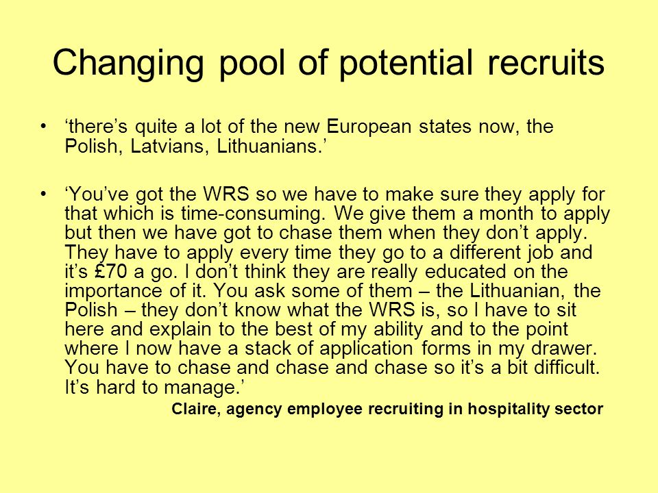 Changing pool of potential recruits theres quite a lot of the new European states now, the Polish, Latvians, Lithuanians.
