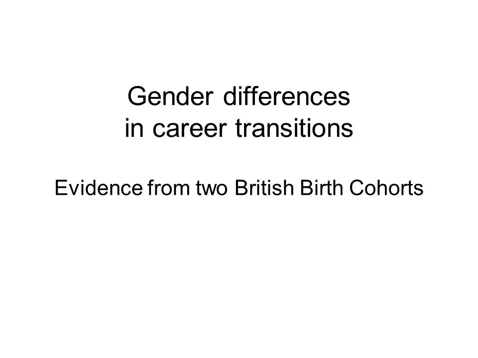 Gender differences in career transitions Evidence from two British Birth Cohorts