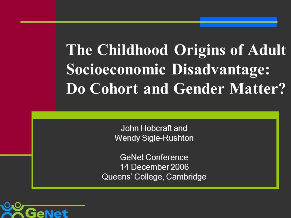 The Childhood Origins of Adult Socioeconomic Disadvantage: Do Cohort and Gender Matter.