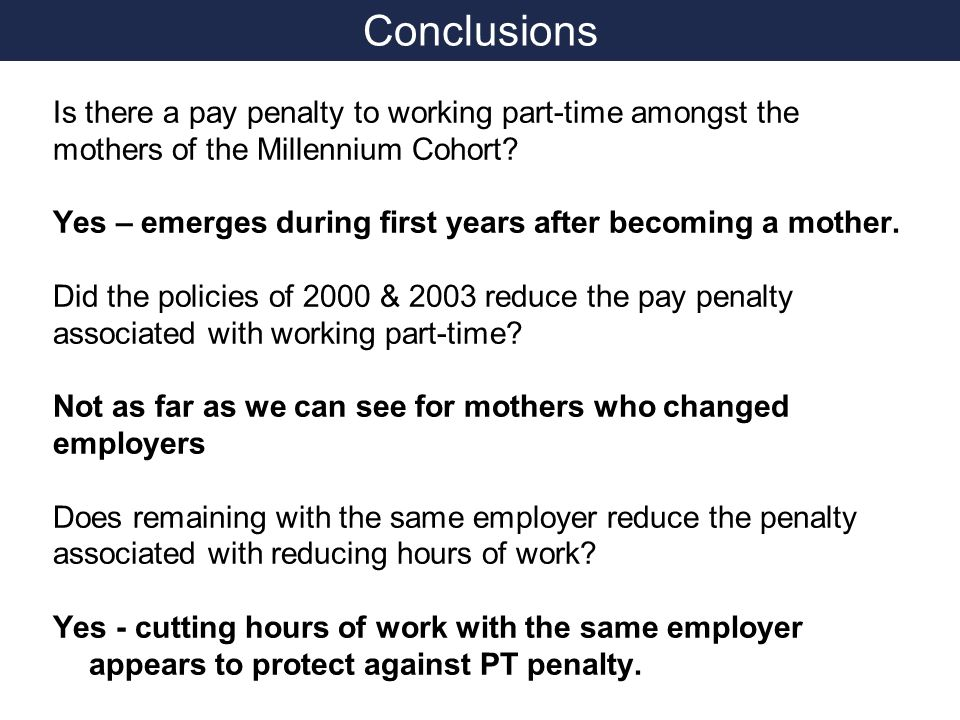 Conclusions Is there a pay penalty to working part-time amongst the mothers of the Millennium Cohort.