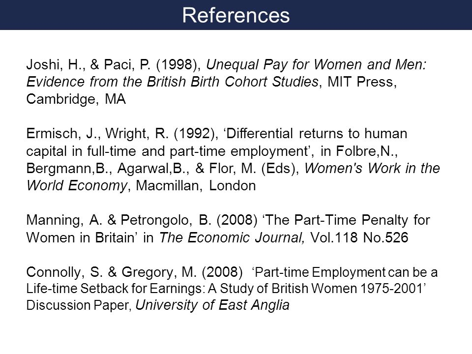 References Joshi, H., & Paci, P. (1998), Unequal Pay for Women and Men: Evidence from the British Birth Cohort Studies, MIT Press, Cambridge, MA Ermis