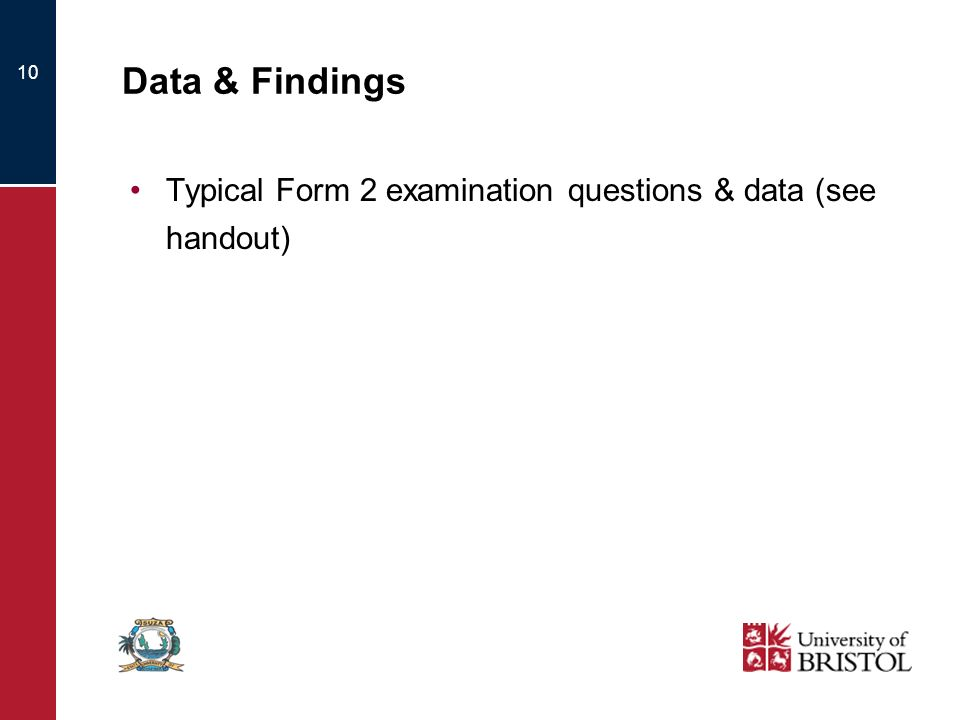 10 Data & Findings Typical Form 2 examination questions & data (see handout)