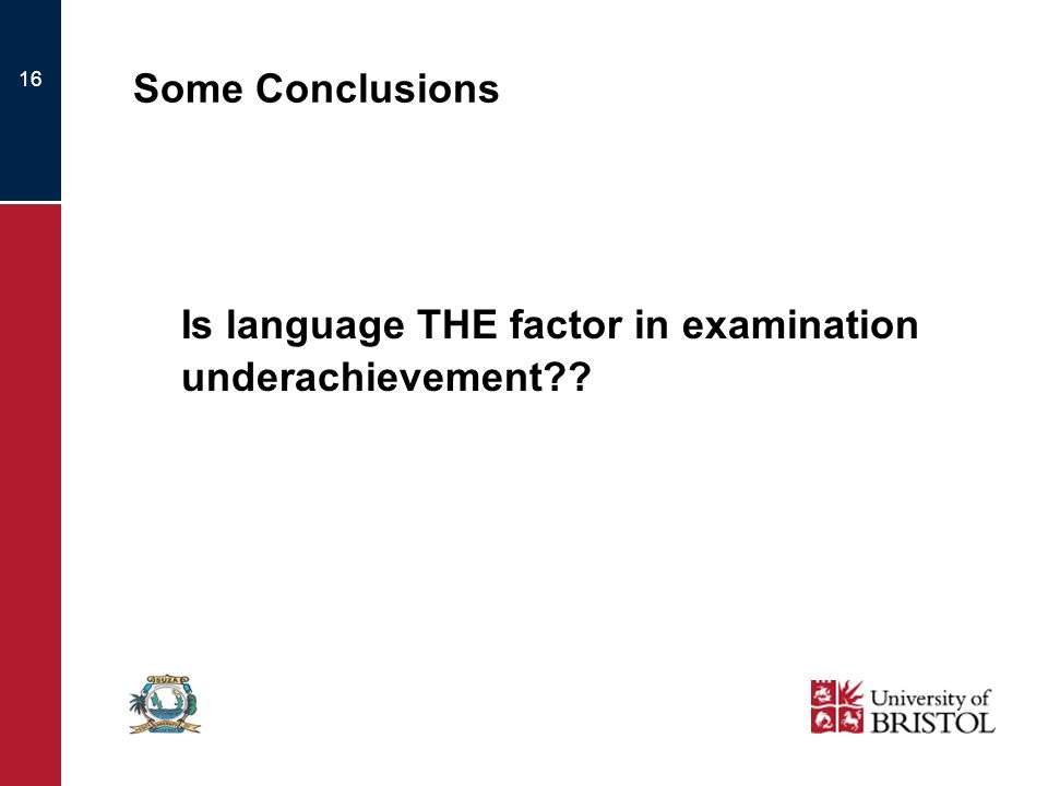16 Some Conclusions Is language THE factor in examination underachievement