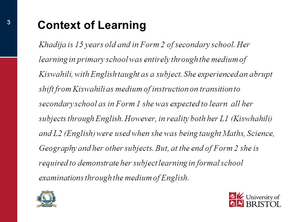 3 Context of Learning Khadija is 15 years old and in Form 2 of secondary school.