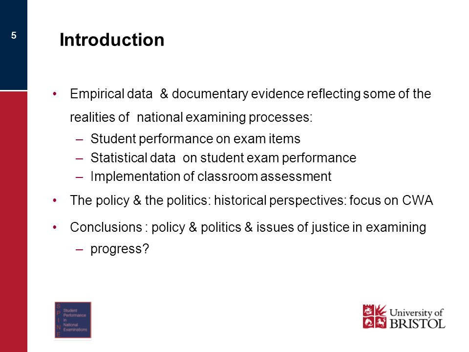 5 Introduction Empirical data & documentary evidence reflecting some of the realities of national examining processes: –Student performance on exam items –Statistical data on student exam performance –Implementation of classroom assessment The policy & the politics: historical perspectives: focus on CWA Conclusions : policy & politics & issues of justice in examining –progress.