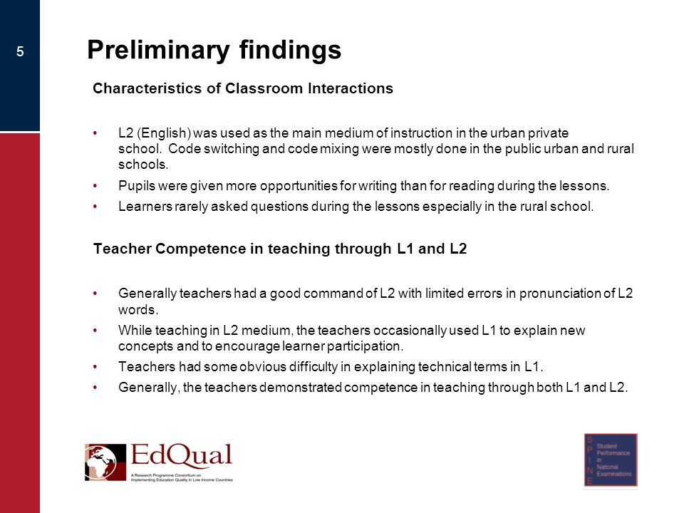 Preliminary findings Characteristics of Classroom Interactions L2 (English) was used as the main medium of instruction in the urban private school.