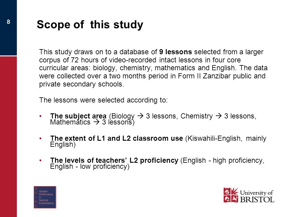 8 Scope of this study This study draws on to a database of 9 lessons selected from a larger corpus of 72 hours of video-recorded intact lessons in four core curricular areas: biology, chemistry, mathematics and English.