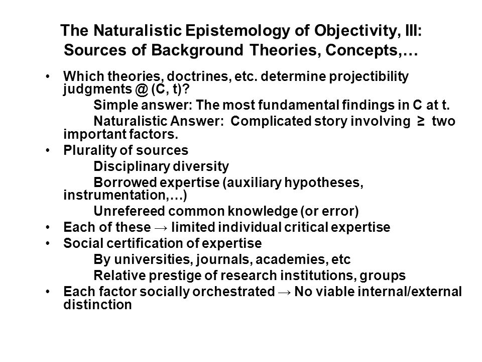 The Naturalistic Epistemology of Objectivity, III: Sources of Background Theories, Concepts,… Which theories, doctrines, etc.