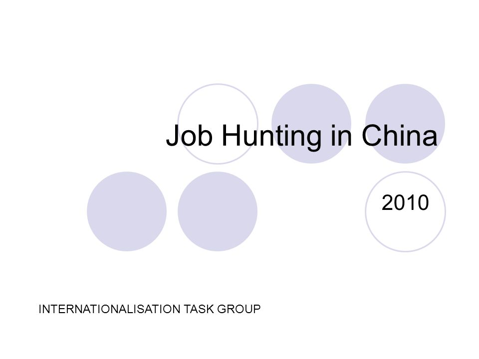 Job Hunting in China 2010 INTERNATIONALISATION TASK GROUP
