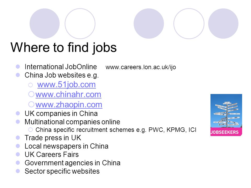 Where to find jobs International JobOnline www.careers.lon.ac.uk/ijo China Job websites e.g. www.51job.com www.chinahr.com www.zhaopin.com UK companie