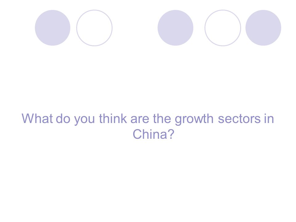 What do you think are the growth sectors in China?