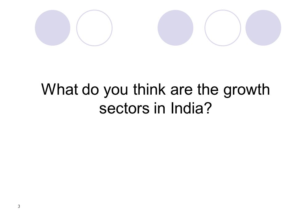 What do you think are the growth sectors in India 3