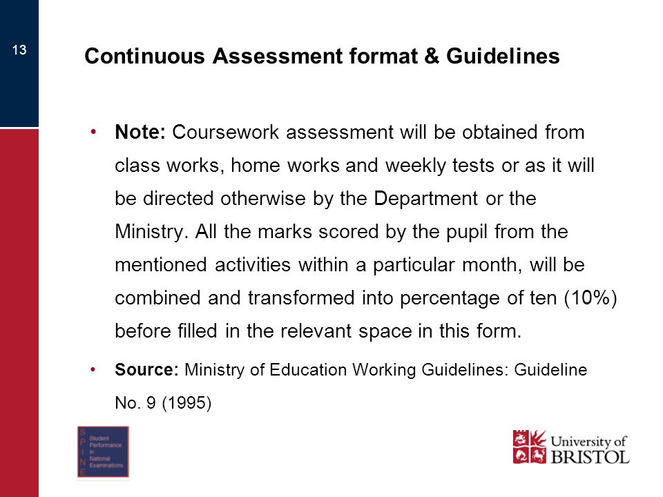 13 Continuous Assessment format & Guidelines Note: Coursework assessment will be obtained from class works, home works and weekly tests or as it will be directed otherwise by the Department or the Ministry.