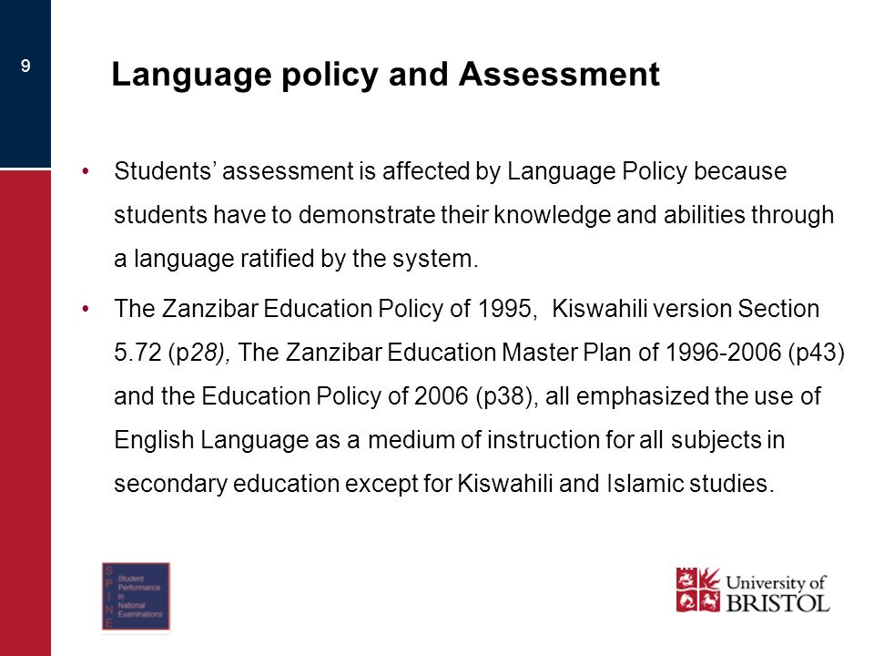 9 Language policy and Assessment Students assessment is affected by Language Policy because students have to demonstrate their knowledge and abilities through a language ratified by the system.