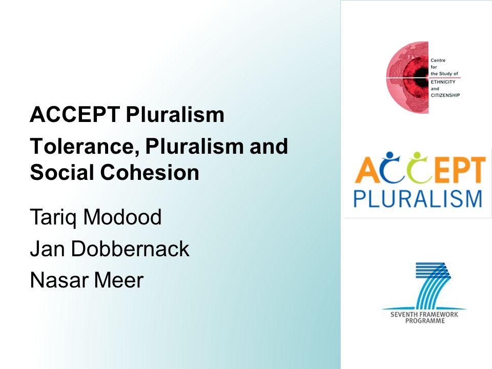 ACCEPT Pluralism Tolerance, Pluralism and Social Cohesion Tariq Modood Jan Dobbernack Nasar Meer