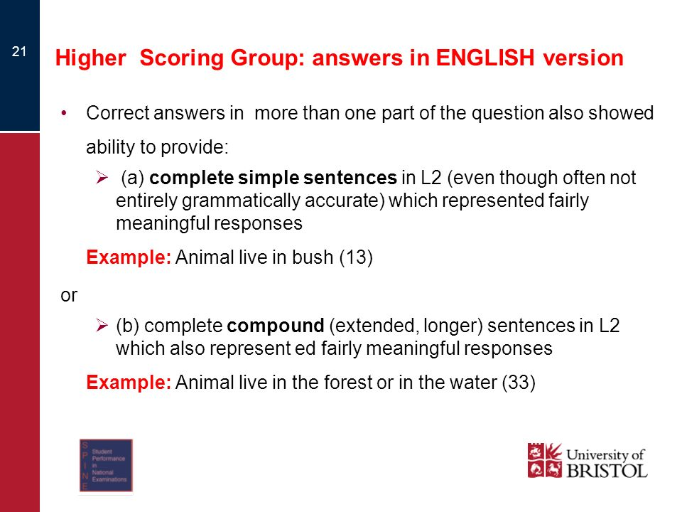 Higher Scoring Group: answers in ENGLISH version Correct answers in more than one part of the question also showed ability to provide: (a) complete si