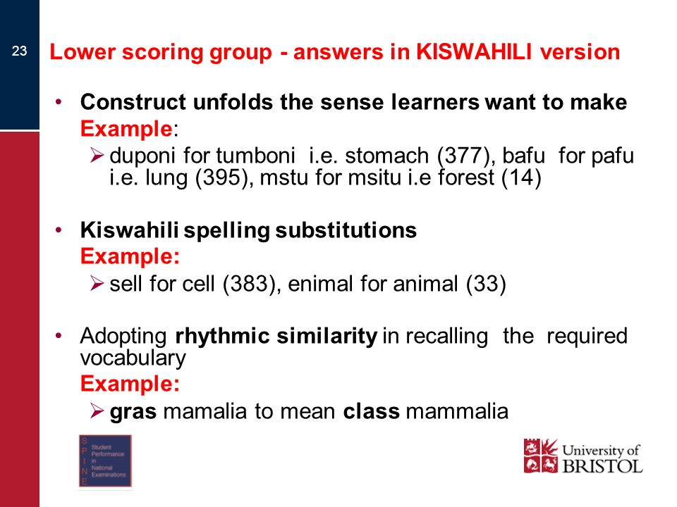 Lower scoring group - answers in KISWAHILI version Construct unfolds the sense learners want to make Example: duponi for tumboni i.e. stomach (377), b
