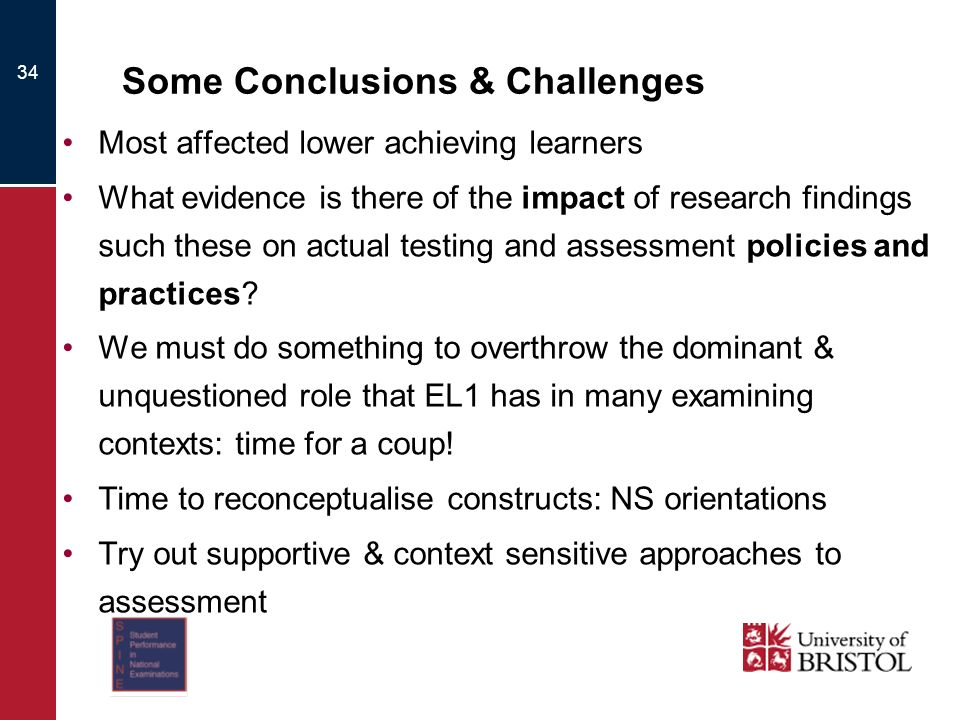 Some Conclusions & Challenges Most affected lower achieving learners What evidence is there of the impact of research findings such these on actual te