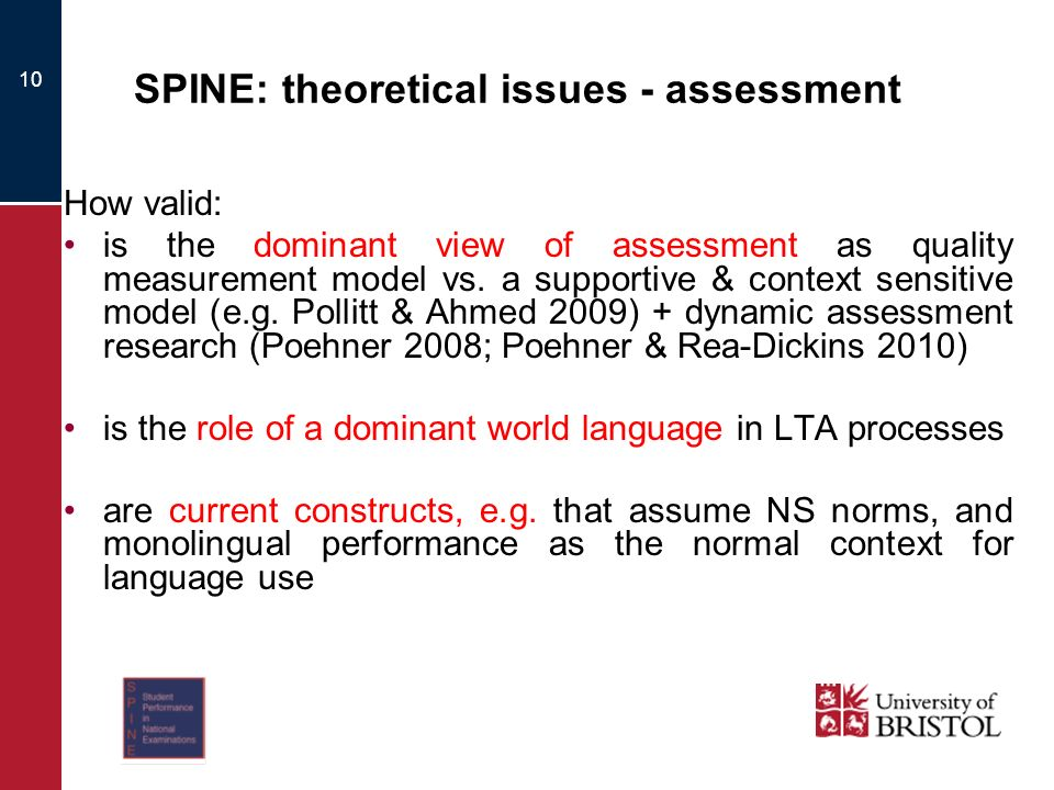 10 SPINE: theoretical issues - assessment How valid: is the dominant view of assessment as quality measurement model vs.