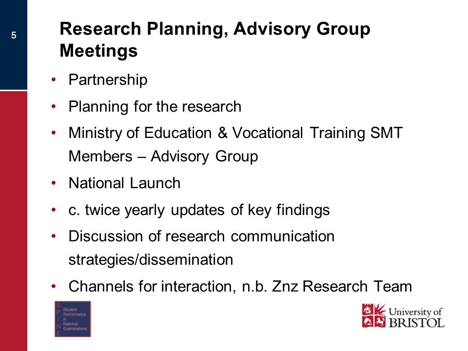 Research Planning, Advisory Group Meetings Partnership Planning for the research Ministry of Education & Vocational Training SMT Members – Advisory Group National Launch c.