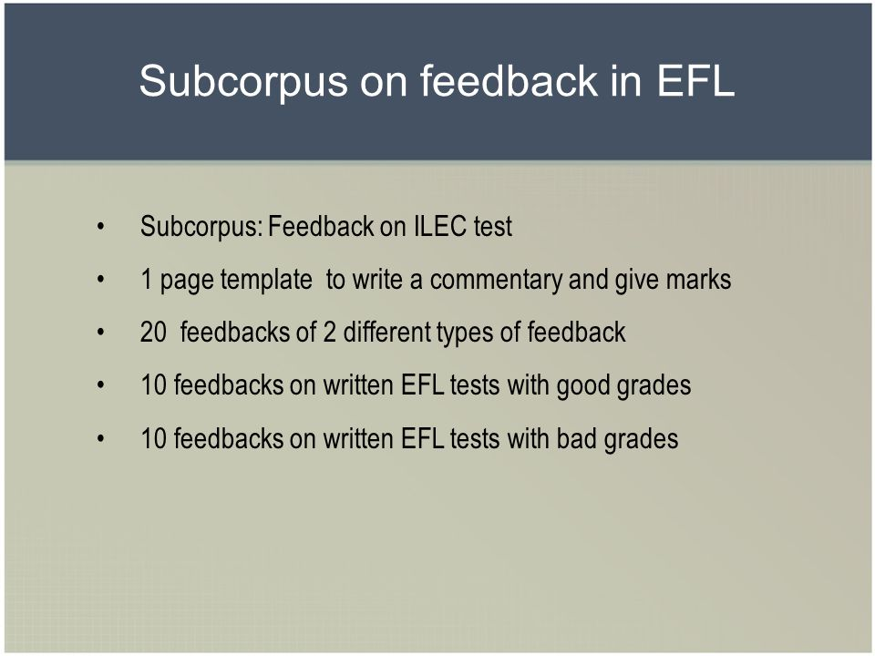 Subcorpus on feedback in EFL Subcorpus: Feedback on ILEC test 1 page template to write a commentary and give marks 20 feedbacks of 2 different types o