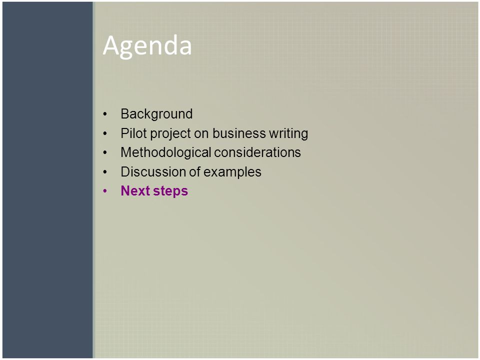 Agenda Background Pilot project on business writing Methodological considerations Discussion of examples Next steps