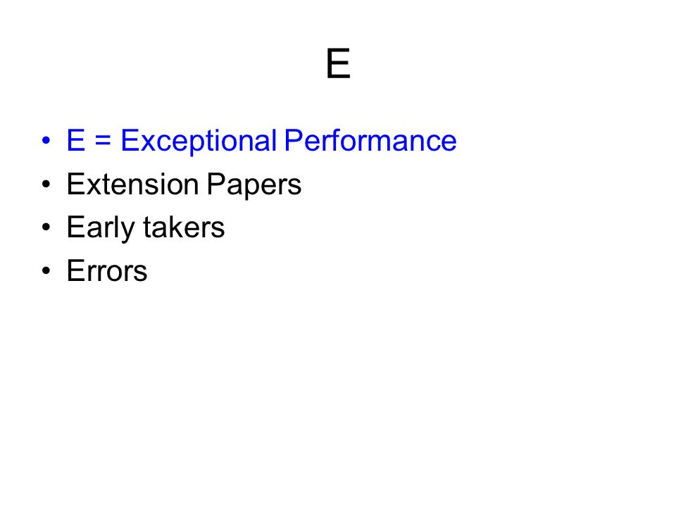 E E = Exceptional Performance Extension Papers Early takers Errors