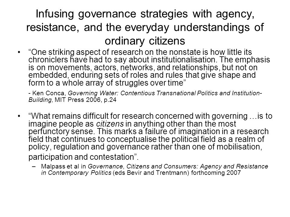 Infusing governance strategies with agency, resistance, and the everyday understandings of ordinary citizens One striking aspect of research on the no