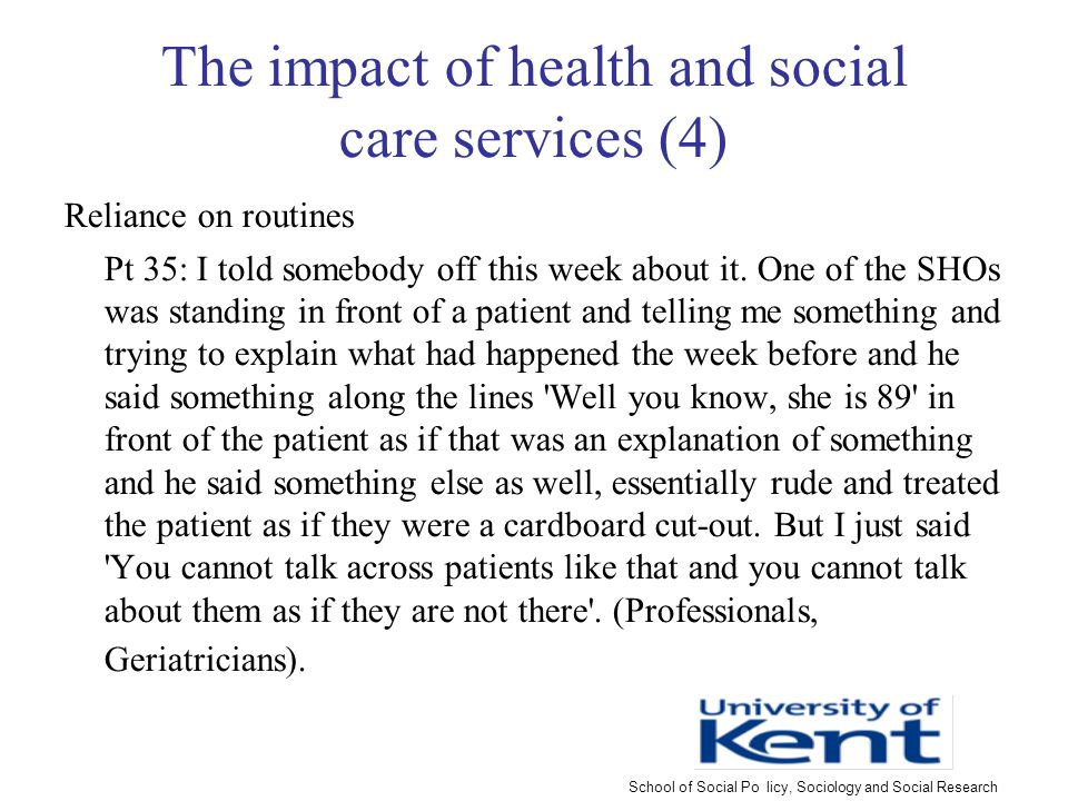 The impact of health and social care services (4) Reliance on routines Pt 35: I told somebody off this week about it.
