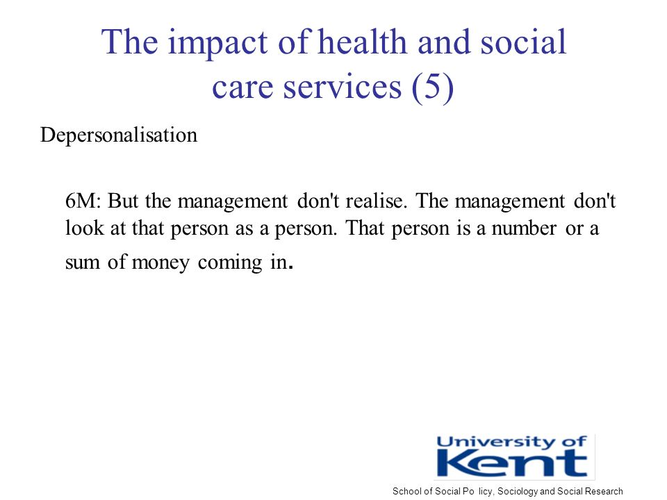 The impact of health and social care services (5) Depersonalisation 6M: But the management don t realise.