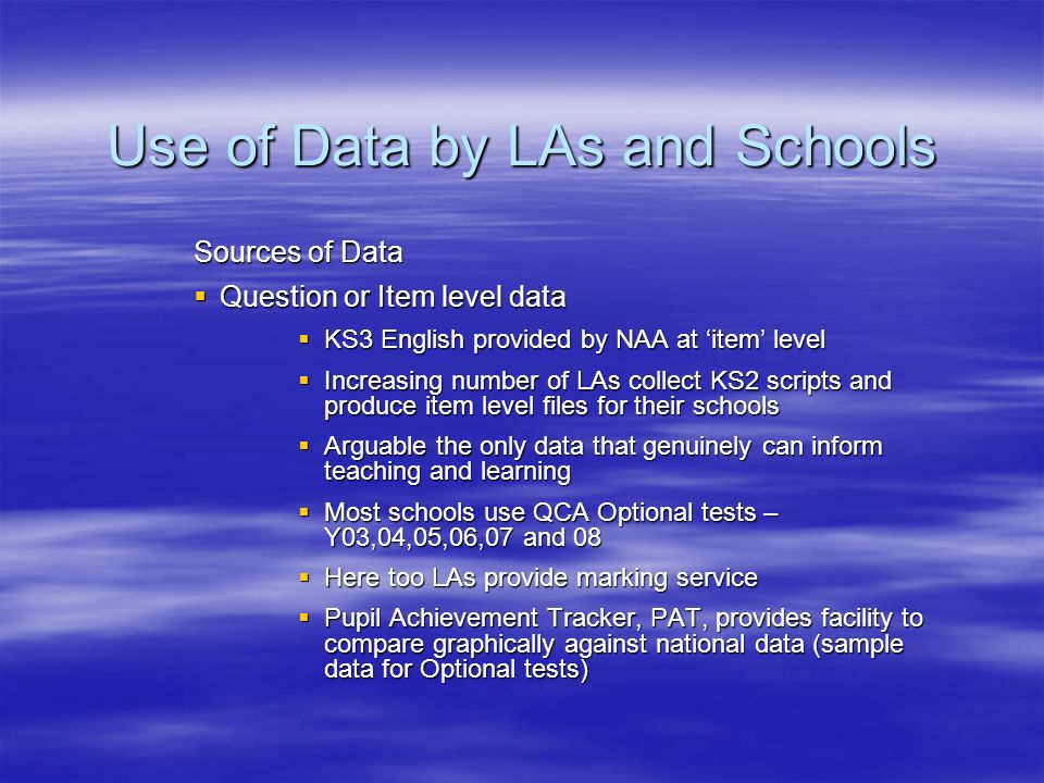 Use of Data by LAs and Schools Sources of Data Question or Item level data Question or Item level data KS3 English provided by NAA at item level KS3 E