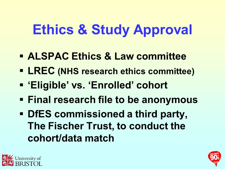 Ethics & Study Approval ALSPAC Ethics & Law committee LREC (NHS research ethics committee) Eligible vs.