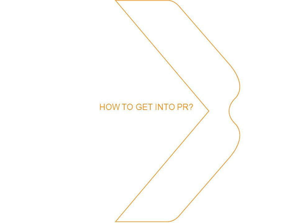 HOW TO GET INTO PR?