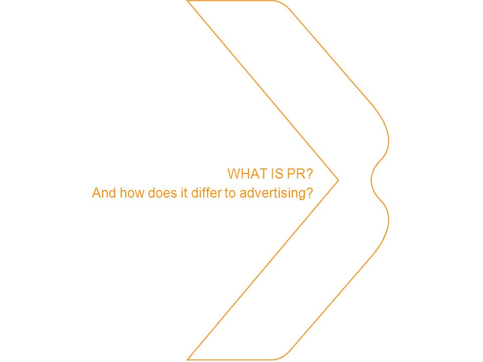 WHAT IS PR And how does it differ to advertising
