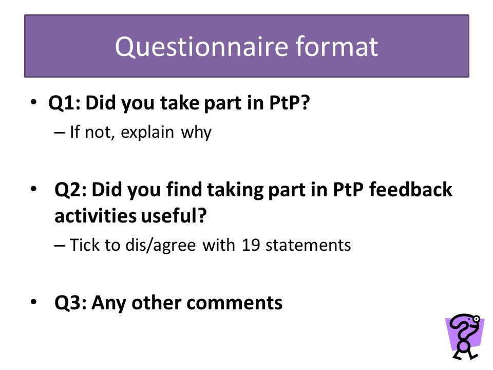 Questionnaire format Q1: Did you take part in PtP.