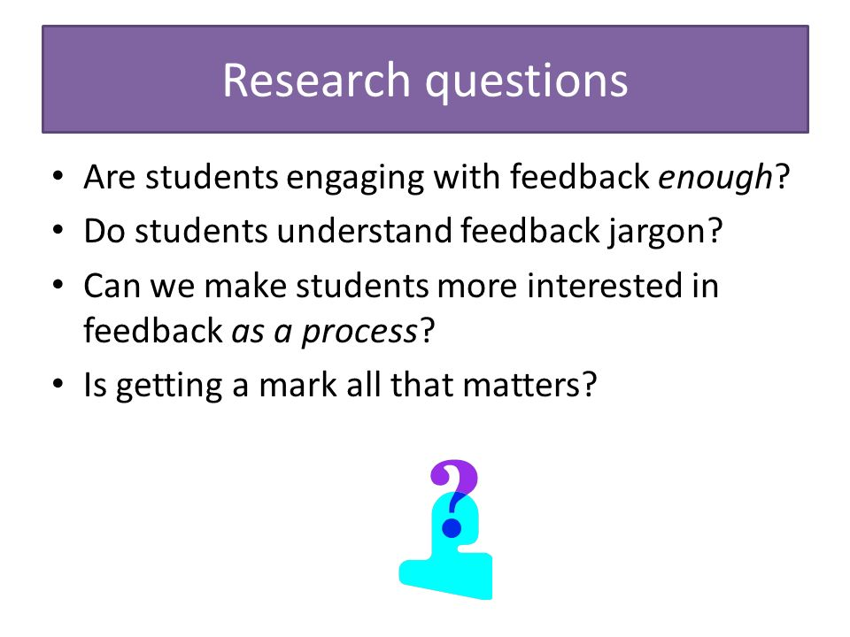 Research questions Are students engaging with feedback enough.